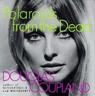 Douglas Coupland -- Polaroids from the Dead